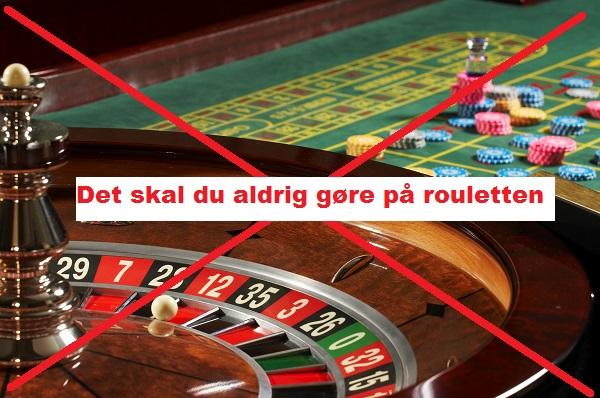 Hvad du ikke skal gøre på rouletten